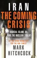 Iran: The Coming Crisis Paperback