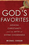 God's Favorites: Judaism, Christianity, and the Myth of Divine Chosenness
