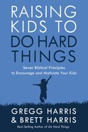 Raising Kids to Do Hard Things Paperback