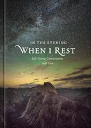 In the Evening When I Rest: Life-Giving Conversations With God