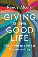 Giving is the Good Life: The Unexpected Path to Purpose and Joy Hardback