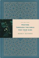 The One Year Praying Through the Bible For Your Kids Hardback
