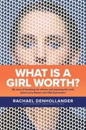 What is a Girl Worth?: My Story of Breaking the Silence and Exposing the Truth About Larry Nassar and Usa Gymnastics Hardback