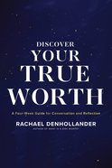 Discover Your True Worth: A Four-Week Guide For Conversation and Reflection Paperback