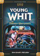 Young Whit and the Thieves of Barrymore (#03 in Young Whit (Pre Adventures In Odyssey) Series) Hardback