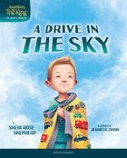 A Drive in the Sky (#03 in Adventures With The King: His Mighty Warrior Series) Hardback