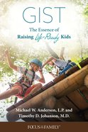 Gist: The Essence of Raising Life-Ready Kids Paperback