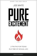Pure Excitement: 3 Truths For Teens in a Time of Sexual Lies Paperback