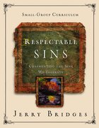 Respectable Sins: Confronting the Sins We Tolerate (Small-group Curriculum) Paperback