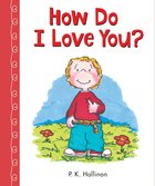 How Do I Love You? Board Book