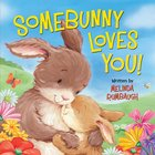 Somebunny Loves You! Padded Board Book