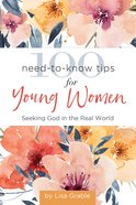 100 Need-To-Know Tips For Young Women: Seeking God in the Real World Hardback