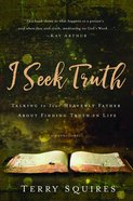 I Seek Truth: Talking to Your Heavenly Father About Finding Truth in Life Hardback