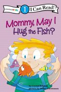 Mommy, May I Hug the Fish? (I Can Read!1 Series) Paperback