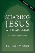 Sharing Jesus With Muslims: A Step-By-Step Guide Paperback