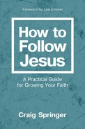 How to Follow Jesus: A Practical Guide to Growing Your Faith Paperback