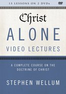 Christ Alone : A Complete Course on the Doctrine of Christ (Video Lectures) (The Five Solas Series) DVD
