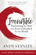 Irresistible: Reclaiming the New That Jesus Unleashed For the World (Kit)