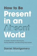 How to Be Present in An Absent World eBook