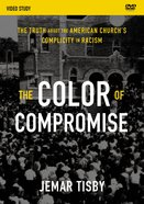 The Color of Compromise: The Truth About the American Church's Complicity in Racism (Video Study) DVD