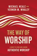 The Way of Worship: A Guide to Living and Leading Authentic Worship Hardback