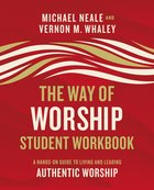 The Way of Worship: A Hands-On Guide to Living and Leading Authentic Worship (Student Workbook) Paperback