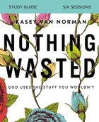 Nothing Wasted: God Uses the Stuff You Wouldn't (Study Guide) Paperback