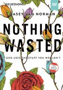 Nothing Wasted: God Uses the Stuff You Wouldn't (Video Study) DVD