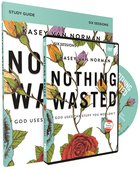 Nothing Wasted: God Uses the Stuff You Wouldn't (Study Guide With Dvd) Pack
