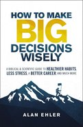 How to Make Big Decisions Wisely eBook
