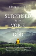 Surprised By the Voice of God: How God Speaks Today Through Prophecies, Dreams, and Visions Paperback