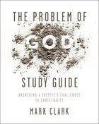 The Problem of God: Answering a Skeptic's Challenges to Christianity (Study Guide) Paperback