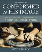 Conformed to His Image: Biblical, Practical Approaches to Spiritual Formation Hardback