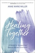 Healing Together: A Guide to Supporting Sexual Abuse Survivors Paperback