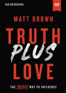 Truth Plus Love: The Jesus Way to Influence (6 Sessions) (Video Study) DVD