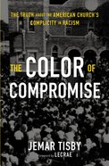 The Color of Compromise: The Truth About the American Church's Complicity in Racism Paperback