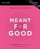 Meant For Good: The Adventure of Trusting God and His Plans For You (Study Guide) Paperback