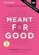 Meant For Good: The Adventure of Trusting God and His Plans For You (Video Study) DVD