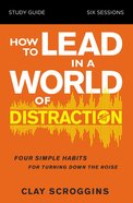 How to Lead in a World of Distraction (Study Guide) Paperback