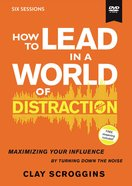 How to Lead in a World of Distraction (Video Study) DVD
