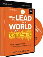 How to Lead in a World of Distraction: Maximizing Your Influence By Turning Down the Noise (Study Guide And Dvd) Pack