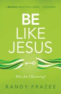 Be Like Jesus: Who Am I Becoming? (Study Guide) Paperback