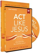 Act Like Jesus: How Can I Put My Faith Into Action? (Study Guide With Dvd) Pack