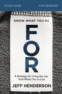 Know What You're For: An a Growth Strategy For Work (Study Guide) Paperback