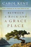Between a Rock and a Grace Place: Divine Surprises in the Tight Spots of Life Paperback