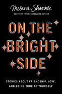 On the Bright Side: Stories About Friendship, Love, and Being True to Yoursel Hardback