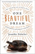 One Beautiful Dream: The Rollicking Tale of Family Chaos, Personal Passions, and Saying Yes to Them Both Paperback