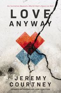 Love Anyway: A Journey From Hope to Despair and Back in a World That's Scary as Hell Paperback