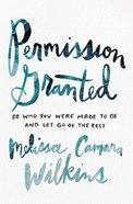 Permission Granted: Be Who You Were Made to Be and Let Go of the Rest Paperback
