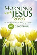 Mornings With Jesus 2020: Daily Encouragement For Your Soul Paperback